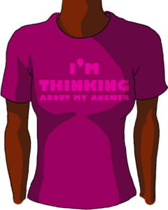 t-shirt with I'm thinking about my answer on it